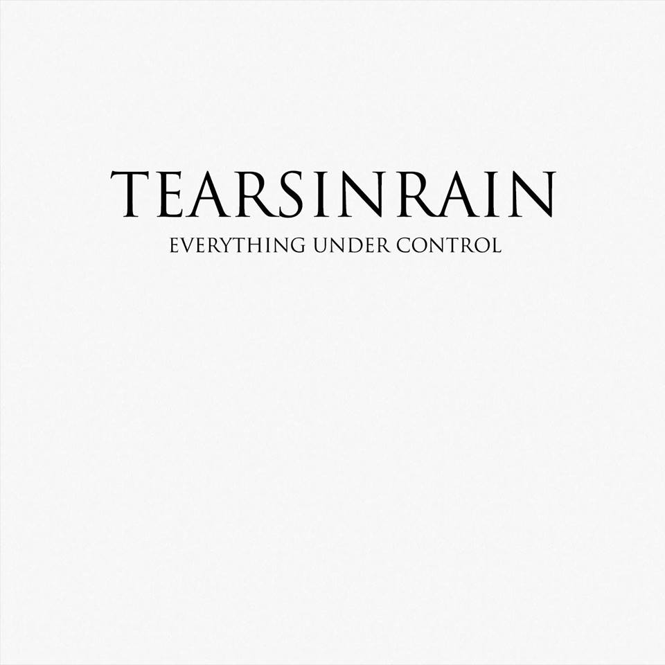Tears In Rain Everything Under Control