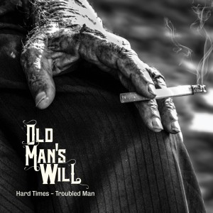Old Man's Will - Hard Times, Troubled Man